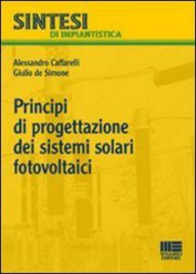 Foto Cover di Principi di progettazione dei sistemi solari fotovoltaici, Libro di Alessandro Caffarelli,Giulio De Simone, edito da Maggioli Editore