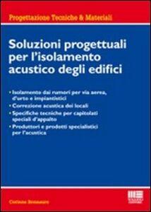 Foto Cover di Soluzioni progettuali per l'isolamento acustico degli edifici, Libro di Corinne Bonnaure, edito da Maggioli Editore