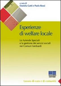 Libro Esperienze di welfare locale. Le aziende speciali e la gestione dei servizi sociali nei comuni lombardi Daniela Gatti , Paolo Rossi