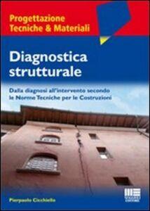Libro Diagnostica strutturale. Dalla diagnosi all'intervento secondo le norme tecniche per le costruzioni Pierpaolo Cicchiello