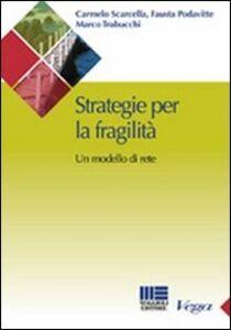 Libro Strategie per la fragilità. Un modello di rete Fausta Podavitte , Carmelo Scarcella , Marco Trabucchi