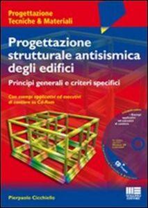 Libro Progettazione strutturale antisismica degli edifici. Principi generali e criteri specifici. Con esempi applicativi ed esecutivi di cantiere. Con CD-ROM Pierpaolo Cicchiello