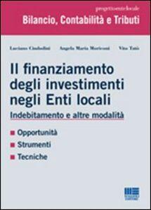 Libro Il finanziamento degli investimenti negli enti locali. Indebitamento e altre modalità Luciano Cimbolini , Angela M. Moriconi , Vito Tatò