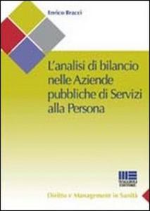 Libro L' analisi di bilancio nelle aziende pubbliche di servizi alla persona Enrico Bracci