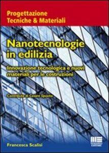 Foto Cover di Nanotecnologie in edilizia. Innovazione tecnologica e nuovi materiali per le costruzioni, Libro di Francesca Scalisi, edito da Maggioli Editore