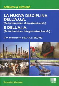 La nuova disciplina dell'A.U.A. (Autorizzazione Unica Ambientale) e dell'A.I.A. (Autorizzazione Integrata Ambientale)
