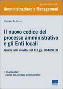 Libro Il nuovo codice del processo amministrativo e gli enti locali Giuseppe La Greca