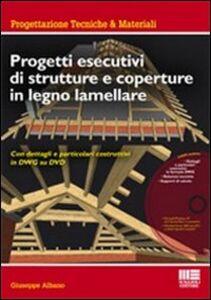 Libro Progetti esecutivi di strutture e coperture in legno lamellare. Con dettagli e particolari esecutivi in DWG. Con DVD-ROM Giuseppe Albano