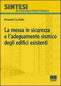 Libro La messa in sicurezza e l'adeguamento sismico degli edifici esistenti Pierpaolo Cicchiello