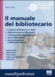 Foto Cover di Il manuale del bibliotecario, Libro di Viola Ardone, edito da Maggioli Editore