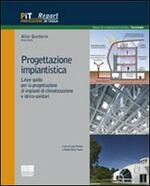 Progettazione impiantistica. Linee guida per la progettazione di impianti di climatizzazione e idrico-sanitari