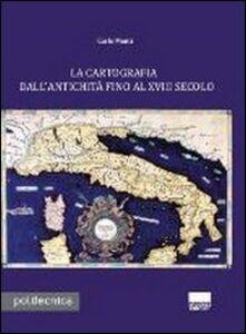 Libro La cartografia dall'antichità fino al XVIII secolo. Con CD-ROM Carlo Monti