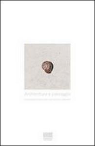 Libro Architettura e paesaggio. Il progetto sostenibile nei territori vincolati Andrea Di Franco