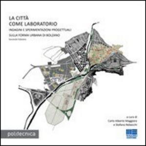 Libro La città come laboratorio. Indagini e sperimentazioni progettuali sulla riforma urbana di Bolzano Alberto Maggiore , Stefano Rebecchi
