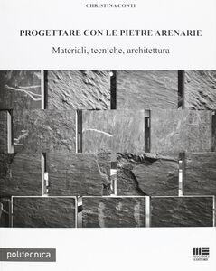 Libro Progettare con le pietre arenarie. Materiali, tecniche, architettura. Con CD-ROM Christina Conti