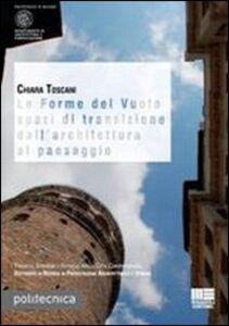 Libro Le forme del vuoto spazi di transizione dall'architettura al paesaggio Chiara Toscani