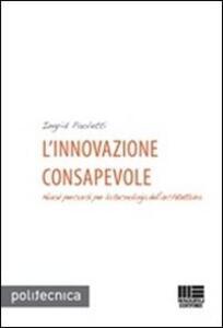 L' innovazione consapevole. Nuovi percorsi per la tecnologia dell'architettura - Ingrid Paoletti - copertina