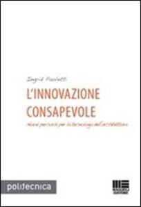 Foto Cover di L' innovazione consapevole. Nuovi percorsi per la tecnologia dell'architettura, Libro di Ingrid Paoletti, edito da Maggioli Editore