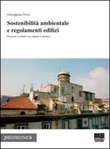 Libro Sostenibilità ambientale e regolamenti edilizi. Percorsi evolutivi tra natura e tecnica Giuseppina Crisci