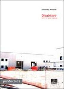 Libro Disabitare. Storie di spazi separati Simonetta Armondi