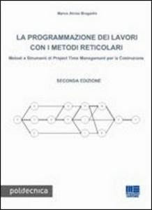Libro La programmazione dei lavori con i metodi reticolari. Metodi e strumenti di project management per la costruzione Marco A. Bragadin