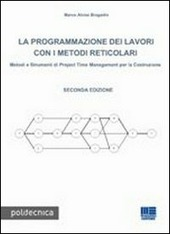 La programmazione dei lavori con i metodi reticolari. Metodi e strumenti di project management per la costruzione