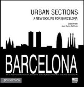 Foto Cover di Barcelona. Urban sections. A new skyline for Barcelona, Libro di Guya Bertelli,Juan C. Dall'Asta, edito da Maggioli Editore