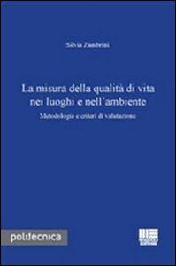 Libro La misura della qualità di vita nei luoghi e nell'ambiente. Metodologia e criteri di valutazione Silvia Zambrini