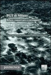 PGT di Milano. Rifare, conservare o correggere?