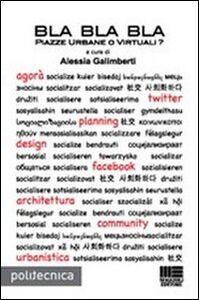 Libro Bla Bla Bla piazze urbane o virtuali? Alessia Galimberti