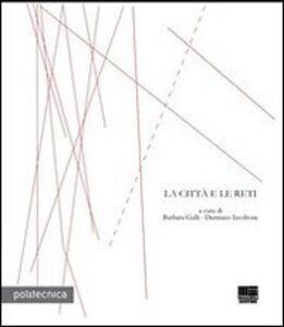 Foto Cover di La città e le reti, Libro di Barbara Galli,Damiano Iacobone, edito da Maggioli Editore