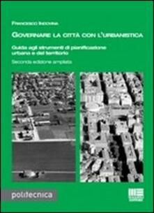 Governare la città con lurbanistica. Guida agli strumenti di pianificazione urbana del territorio.pdf