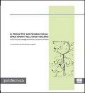 Foto Cover di Il progetto sostenibile degli spazi aperti nell'ovest di Milano, Libro di Marco Bovati,Barbara Coppetti, edito da Maggioli Editore