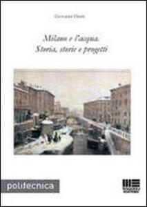 Milano e l'acqua. Storia, storie e progetti