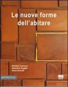 Le nuove forme dell'abitare - Anna Gornati,Valentina Puglisi,Oliviero Tronconi - copertina