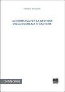 Foto Cover di La normativa per la gestione della sicurezza in cantiere, Libro di Marco A. Bragadin, edito da Maggioli Editore
