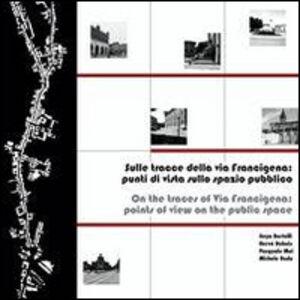 Libro Sulle tracce della via Francigena. Punti di vista sullo spazio pubblico. Ediz. italiana e inglese