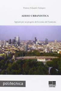 Libro Addio urbanistica. Appunti per un progetto di governo del territorio Patricio E. Enriquez