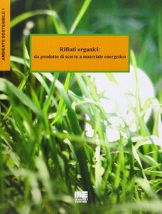 Libro Rifiuti organici. Da prodotto di scarto a materiale energetico