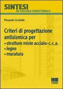 Libro Criteri di progettazione antismismica per strutture miste acciaio-c.c.a., legno, muratura Pierpaolo Cicchiello