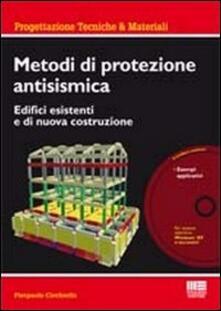 Metodi di protezione antisismica. Edifici esistenti e di nuova costruzione. Con CD-ROM.pdf