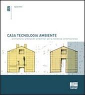 Casa, tecnologia, ambiente. Architetture e prestazioni ambientali per la residenza comtemporanea. Con 101 esempi di case isolate di piccole dimensioni
