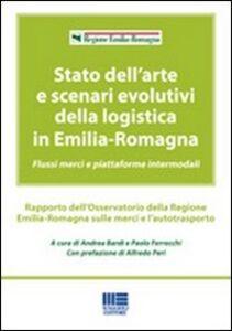 Foto Cover di Stato dell'arte e scenari evolutivi della logistica in Emilia-Romagna, Libro di Andrea Bardi,Paolo Ferrecchi, edito da Maggioli Editore