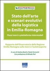 Libro Stato dell'arte e scenari evolutivi della logistica in Emilia-Romagna Andrea Bardi , Paolo Ferrecchi
