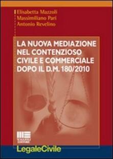 La nuova mediazione nel contenzioso civile e commerciale dopo il D.M. 180/2010 - Elisabetta Mazzoli,Massimiliano Pari,Antonio Revelino - copertina
