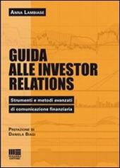 Guida alle investor relations. Strumenti e metodi avanzati di comunicazione finanziaria
