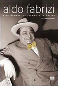 Aldo Fabrizi. Arte romana: al cinema e in cucina