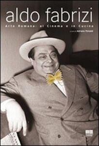 Libro Aldo Fabrizi. Arte romana: al cinema e in cucina Adriano Pintaldi