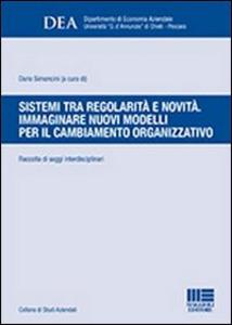 Libro Sistemi tra regolarità e novità. Immaginare nuovi modelli per il cambiamento organizzativo