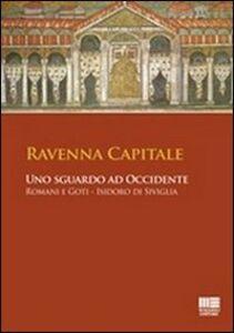 Foto Cover di Ravenna capitale. Uno sguardo ad occidente. Romani e Goti, Isidoro di Siviglia, Libro di  edito da Maggioli Editore